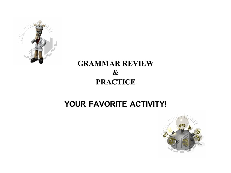 GRAMMAR REVIEW & PRACTICE