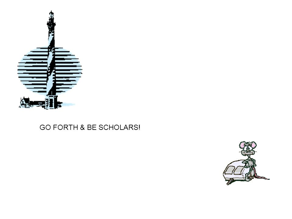 GO FORTH & BE SCHOLARS!