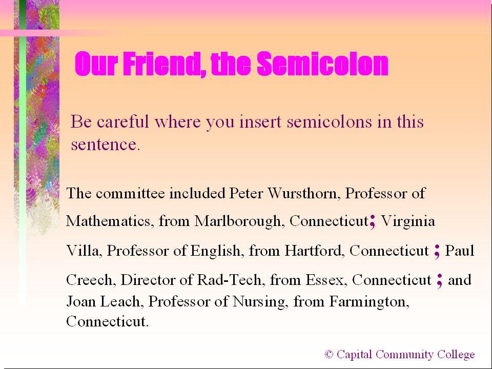 REMINDER: ONE SEMICOLON USE--