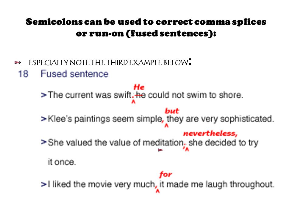 Semicolons can be used to correct comma splices or run-on (fused sentences):
