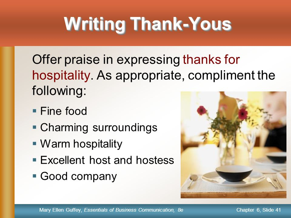 Writing Thank-Yous Offer praise in expressing thanks for hospitality. As appropriate, compliment the following: