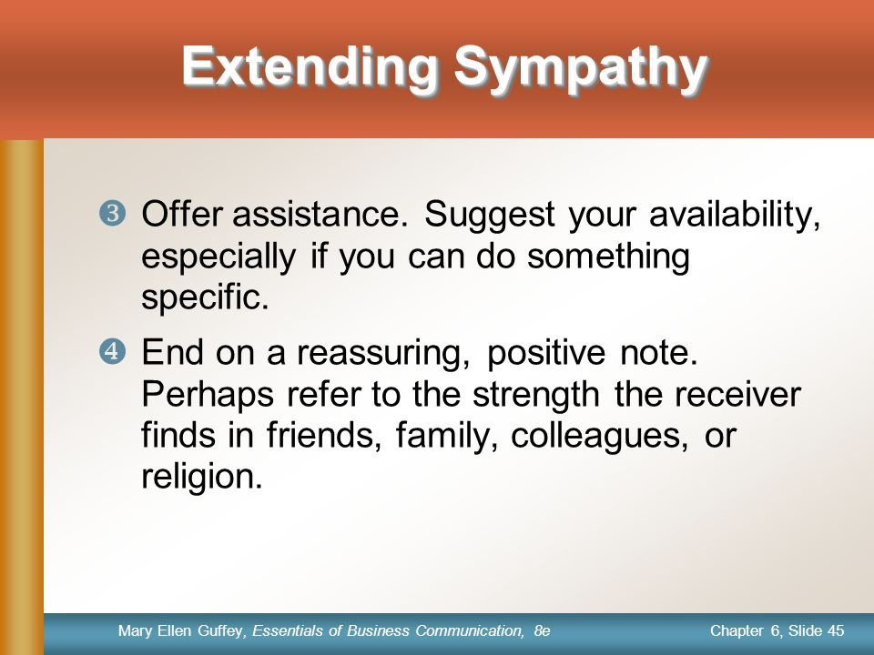 Extending Sympathy Offer assistance. Suggest your availability, especially if you can do something specific.