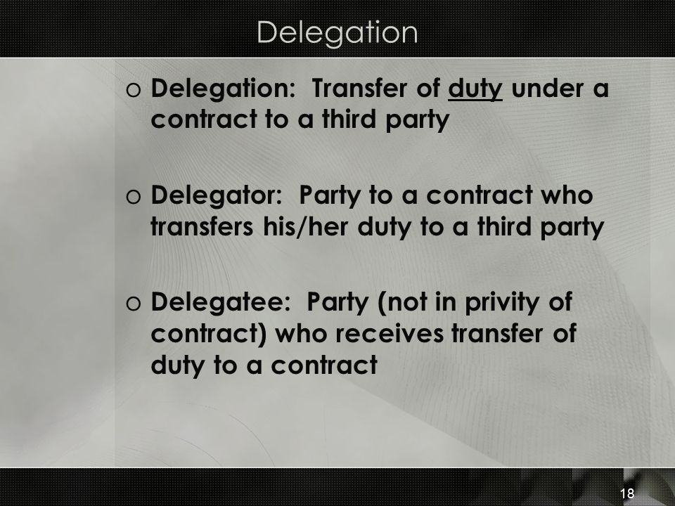 Delegation Delegation: Transfer of duty under a contract to a third party.