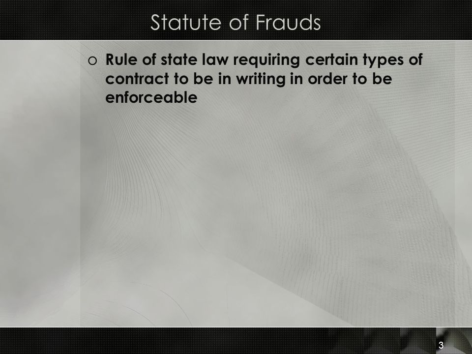 Statute of Frauds Rule of state law requiring certain types of contract to be in writing in order to be enforceable.
