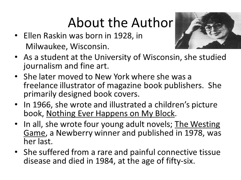About the Author Ellen Raskin was born in 1928, in