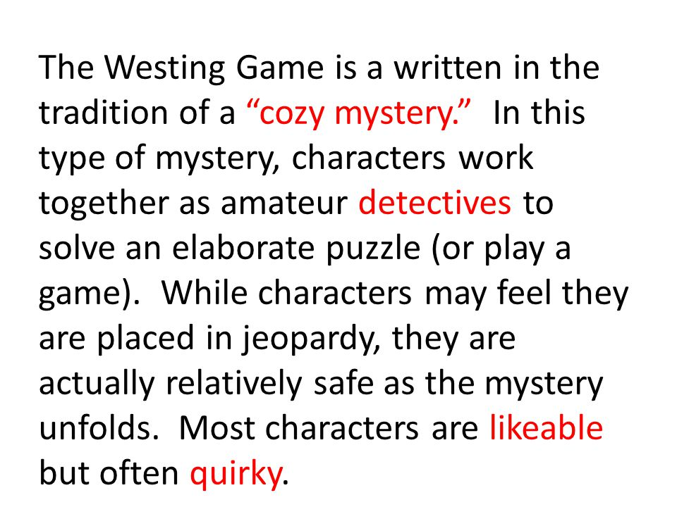 The Westing Game is a written in the tradition of a cozy mystery