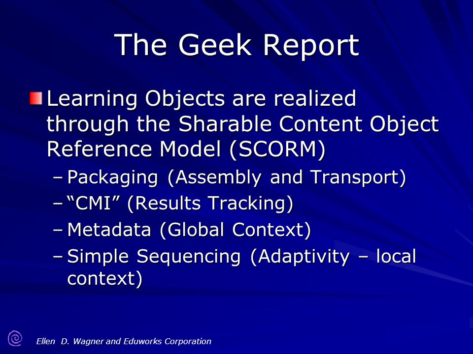 The Geek Report Learning Objects are realized through the Sharable Content Object Reference Model (SCORM)