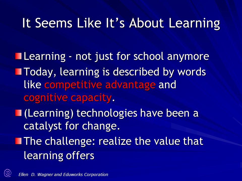 It Seems Like It's About Learning