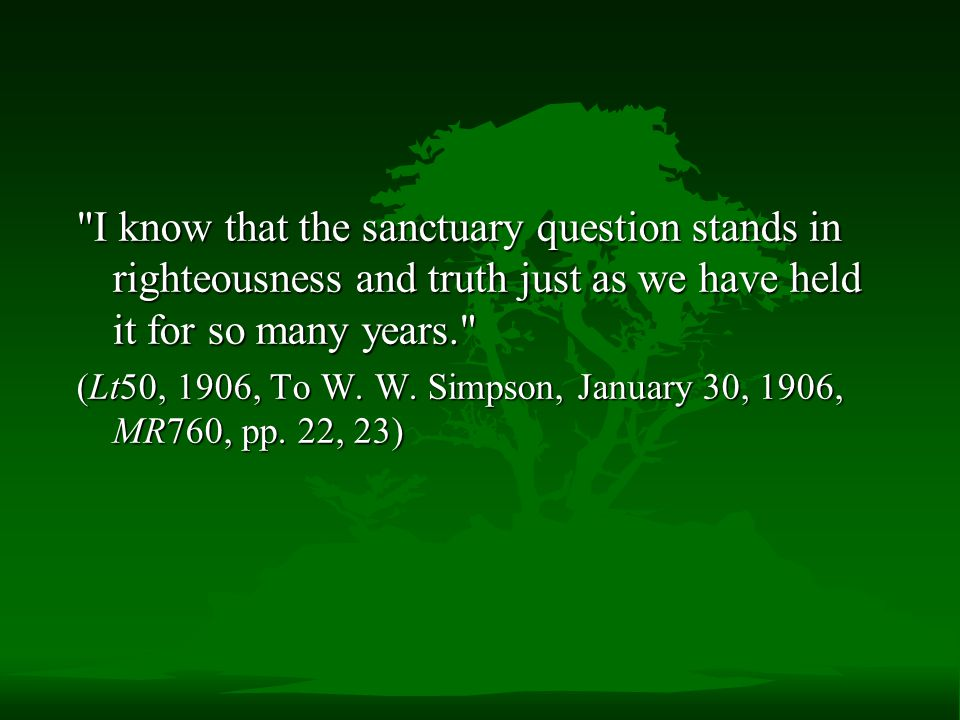 I know that the sanctuary question stands in righteousness and truth just as we have held it for so many years.