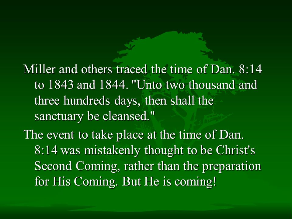 Miller and others traced the time of Dan. 8:14 to 1843 and 1844