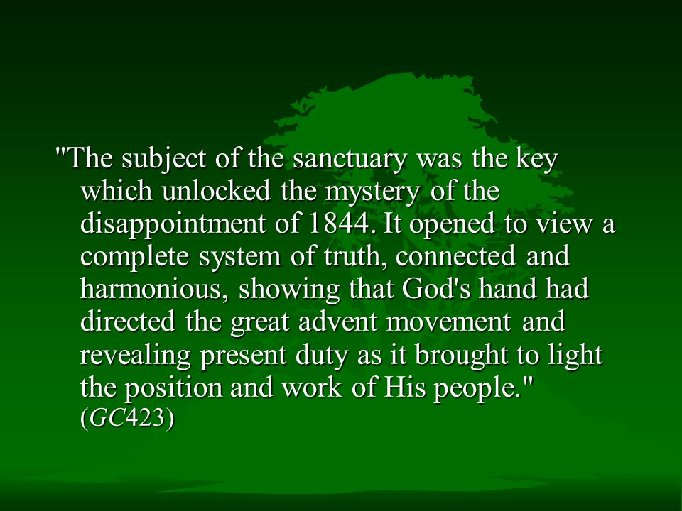 The subject of the sanctuary was the key which unlocked the mystery of the disappointment of 1844.