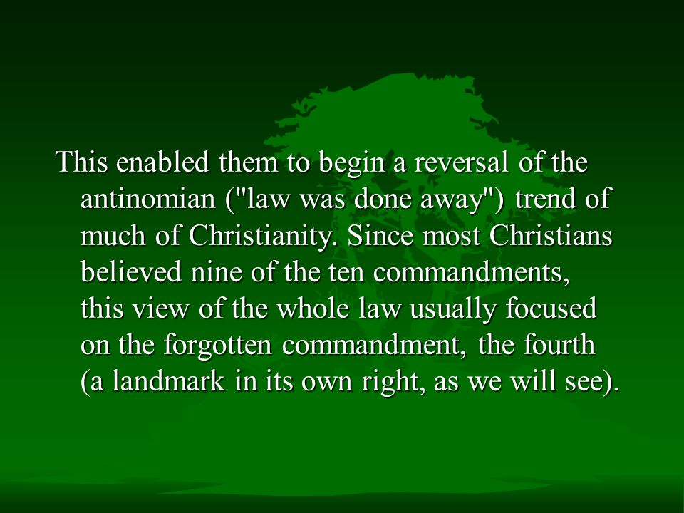 This enabled them to begin a reversal of the antinomian ( law was done away ) trend of much of Christianity.