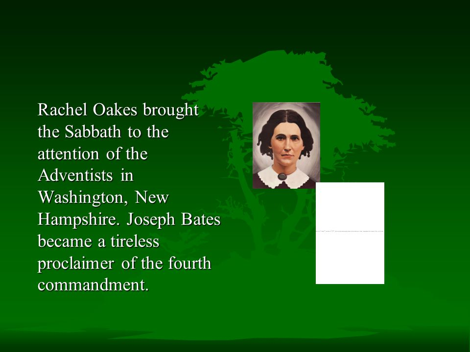 Rachel Oakes brought the Sabbath to the attention of the Adventists in Washington, New Hampshire.