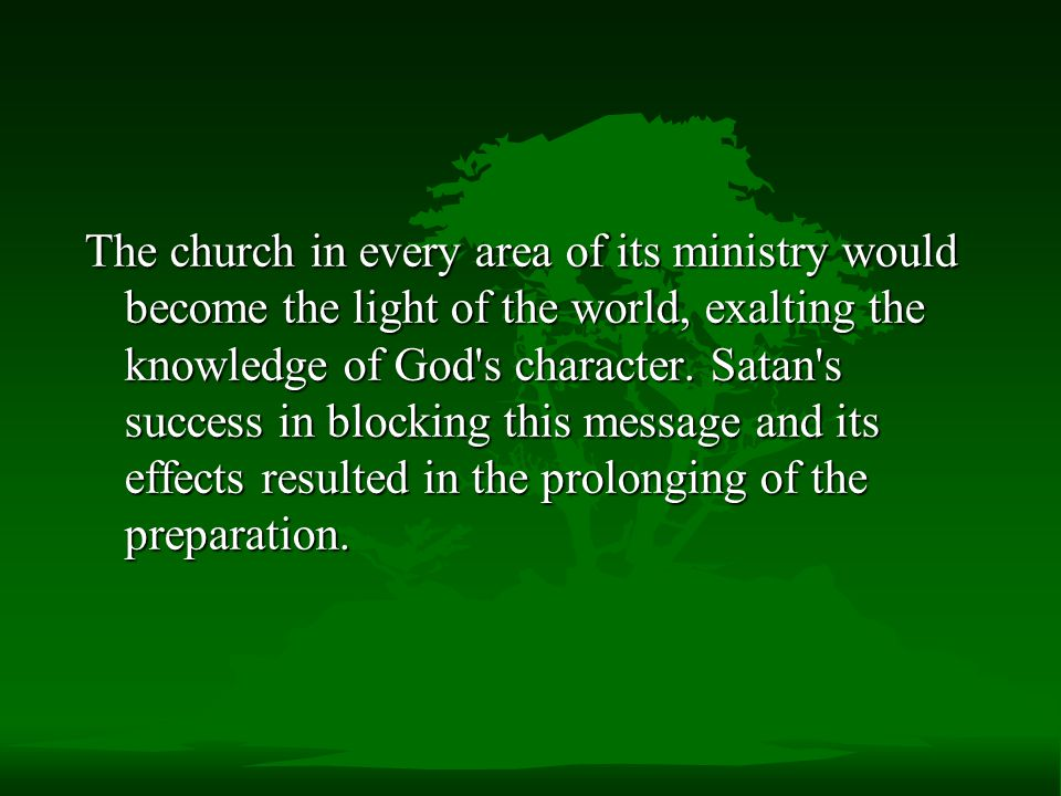 The church in every area of its ministry would become the light of the world, exalting the knowledge of God s character.