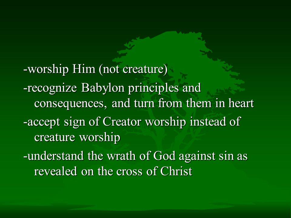 -worship Him (not creature)