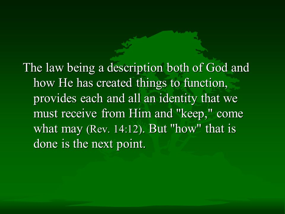 The law being a description both of God and how He has created things to function, provides each and all an identity that we must receive from Him and keep, come what may (Rev.