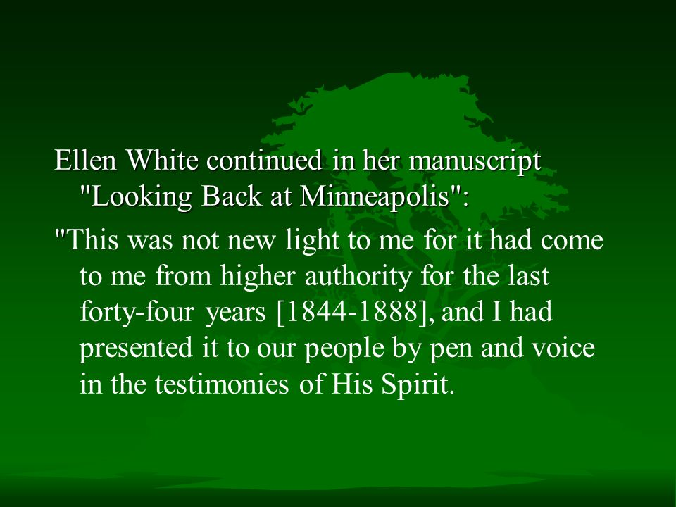 Ellen White continued in her manuscript Looking Back at Minneapolis :