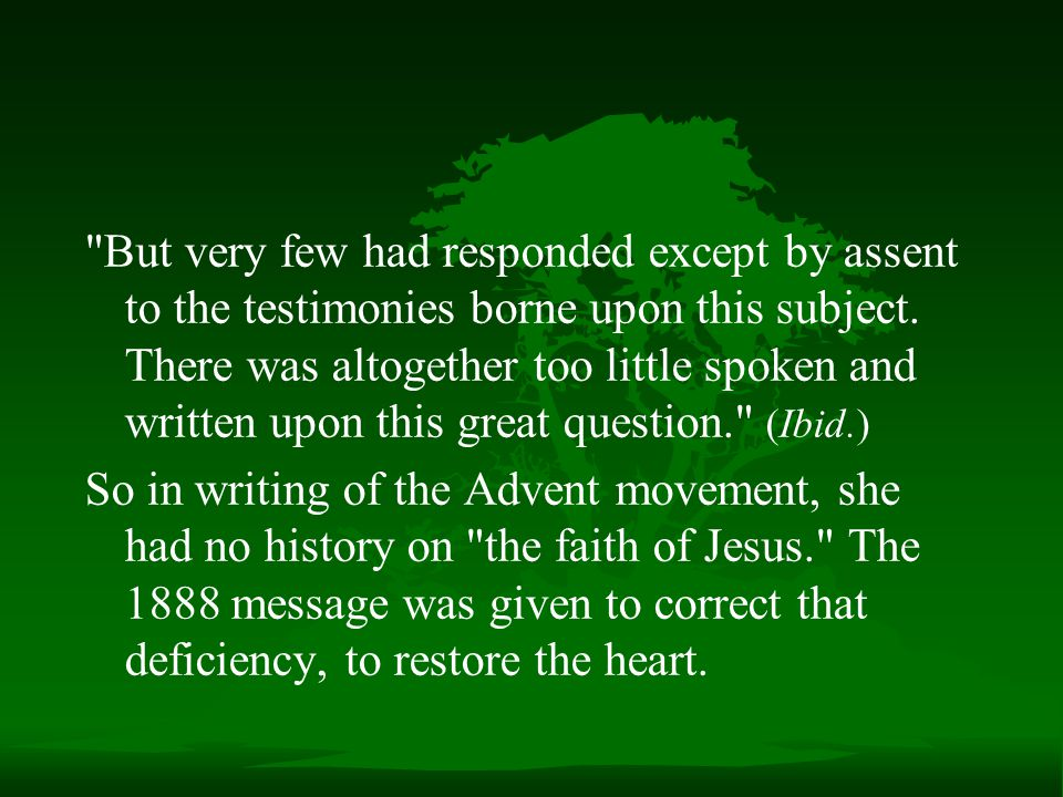 But very few had responded except by assent to the testimonies borne upon this subject. There was altogether too little spoken and written upon this great question. (Ibid.)