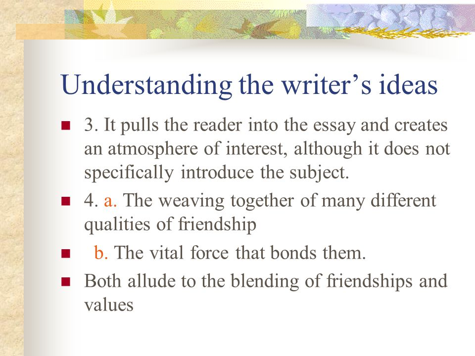 qualities of a friendship essay A good friend needs to be a trustworthy and loyal person he needs to be fair, caring, and loving a good friend would be someone that can make you smile or laugh a person that will make you happy when you are sad.