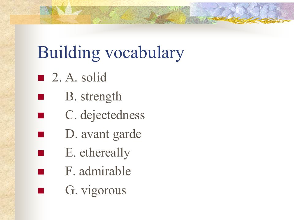 Building vocabulary 2. A. solid B. strength C. dejectedness
