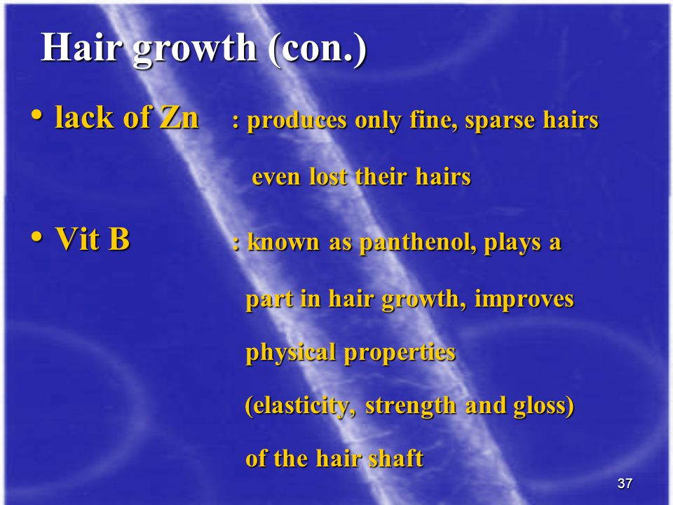 Hair growth (con.) lack of Zn : produces only fine, sparse hairs