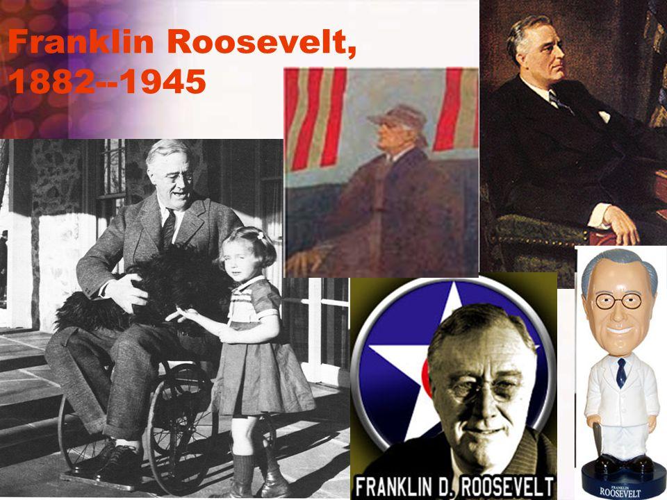 Franklin Roosevelt, 1882--1945