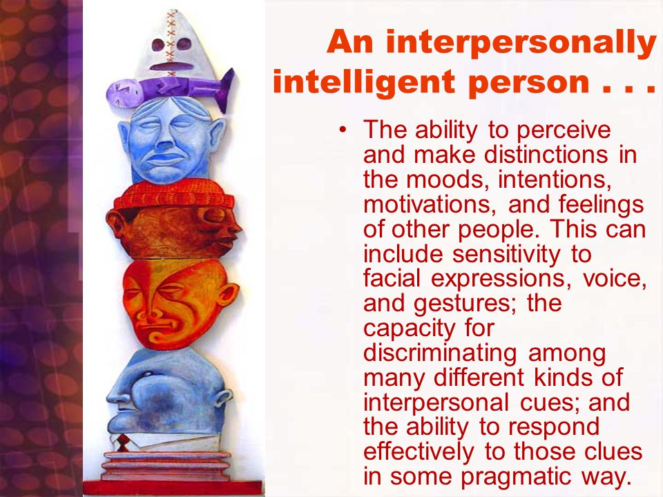 An interpersonally intelligent person . . .