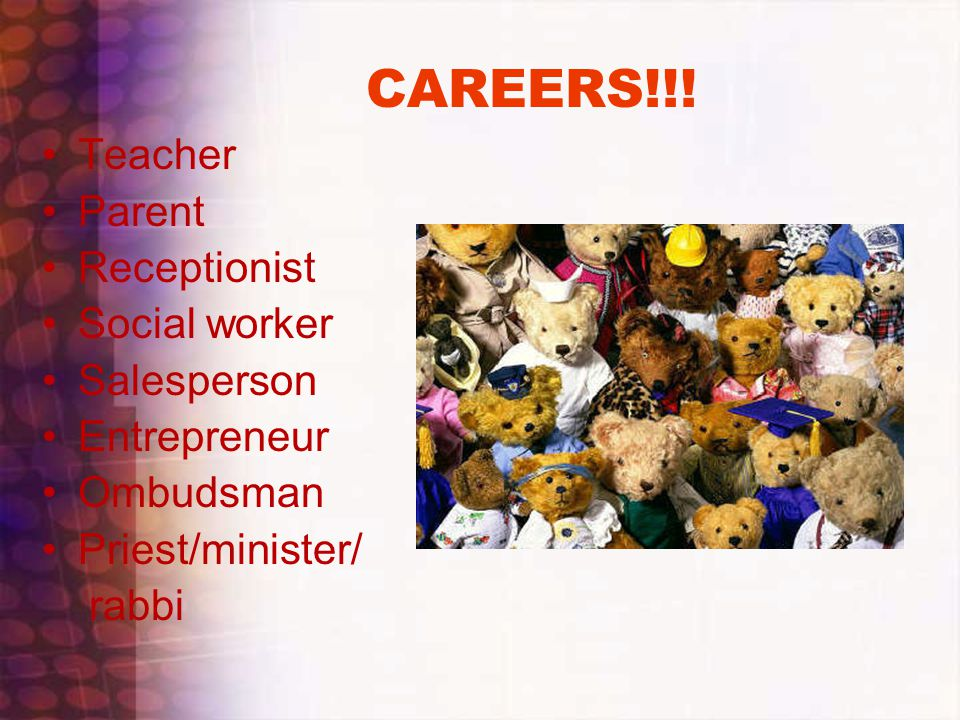 CAREERS!!! Teacher Parent Receptionist Social worker Salesperson