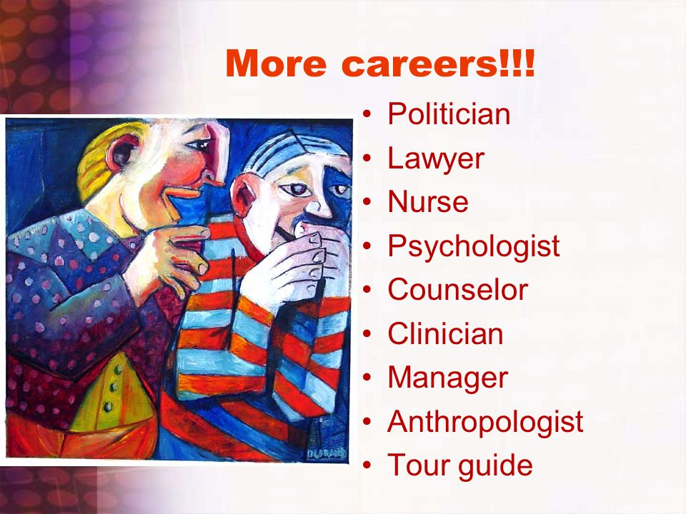 More careers!!! Politician Lawyer Nurse Psychologist Counselor