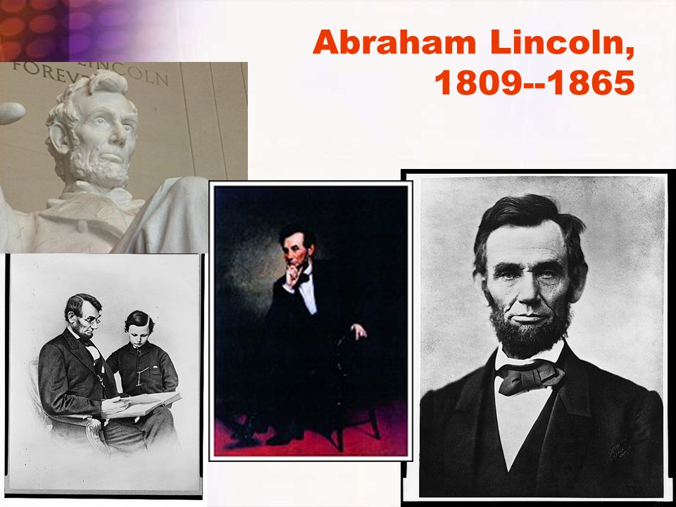 Abraham Lincoln, 1809--1865