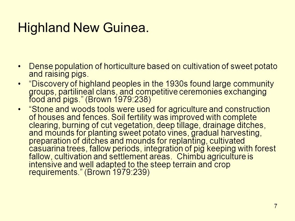 Highland New Guinea. Dense population of horticulture based on cultivation of sweet potato and raising pigs.