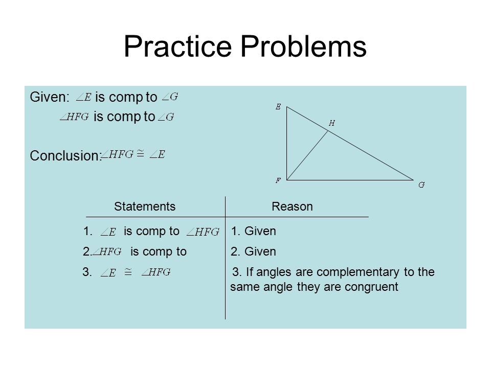 Practice Problems Given: is comp to is comp to Conclusion: