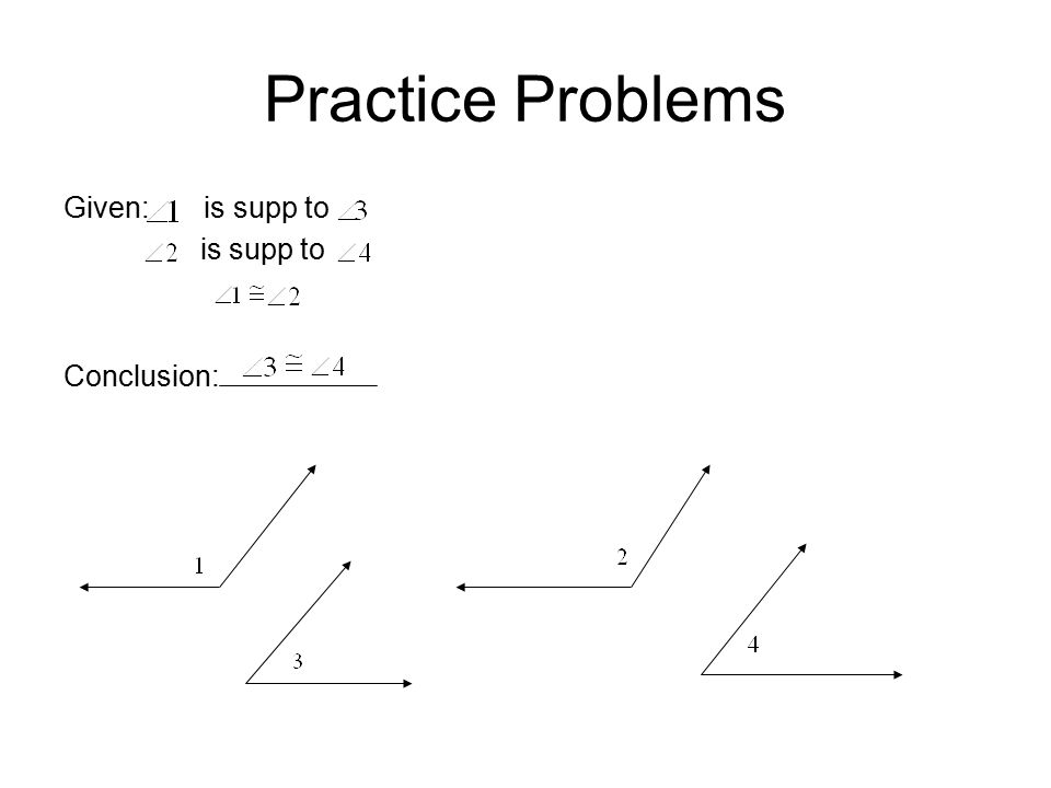 Practice Problems Given: is supp to is supp to Conclusion: