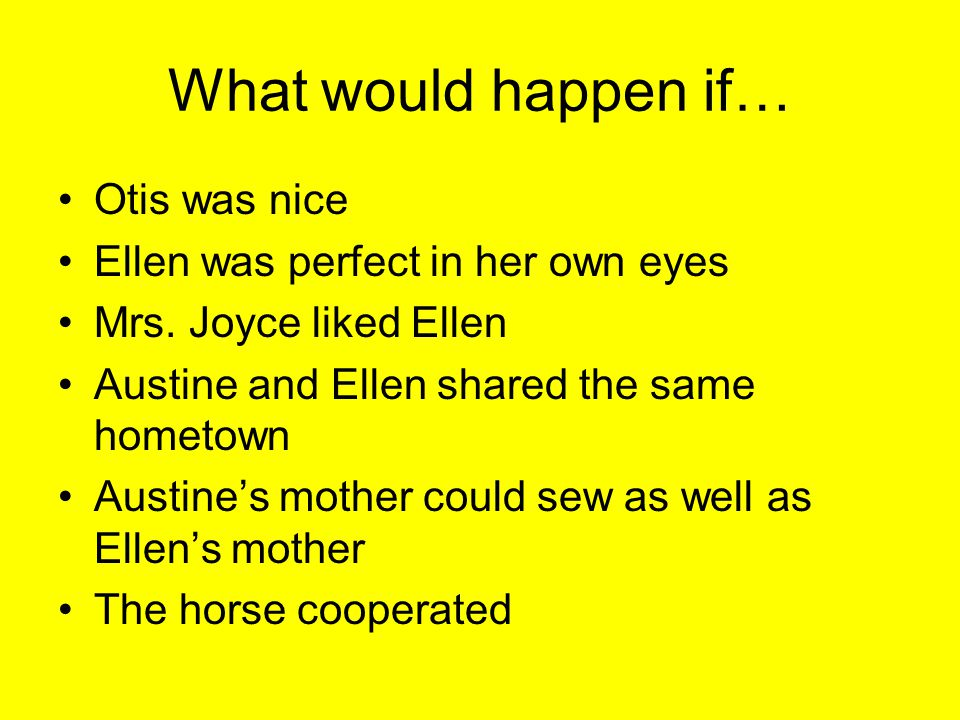 What would happen if… Otis was nice Ellen was perfect in her own eyes