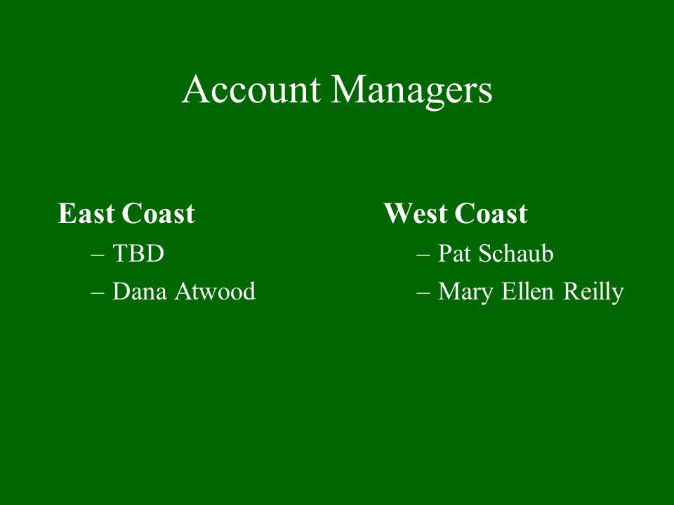 Account Managers East Coast West Coast TBD Dana Atwood Pat Schaub