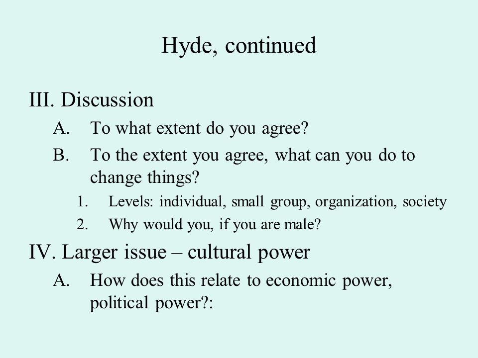 Hyde, continued III. Discussion IV. Larger issue – cultural power