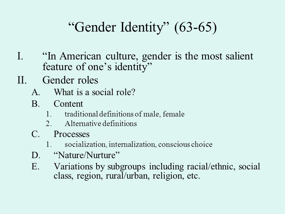 Gender Identity (63-65) In American culture, gender is the most salient feature of one's identity