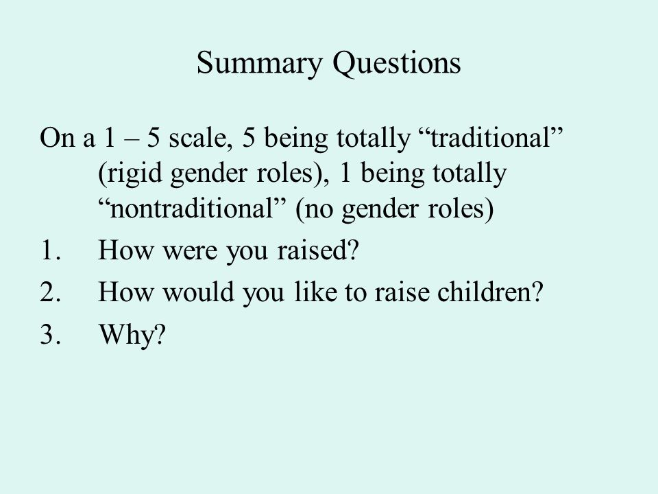 Summary Questions On a 1 – 5 scale, 5 being totally traditional (rigid gender roles), 1 being totally nontraditional (no gender roles)