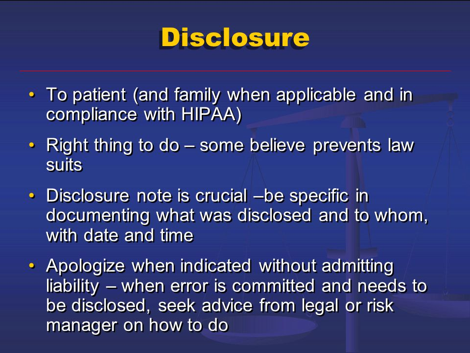 Disclosure To patient (and family when applicable and in compliance with HIPAA) Right thing to do – some believe prevents law suits.