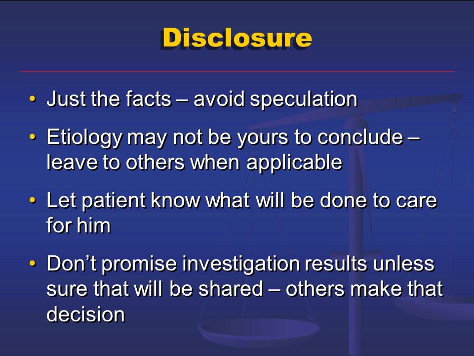 Disclosure Just the facts – avoid speculation