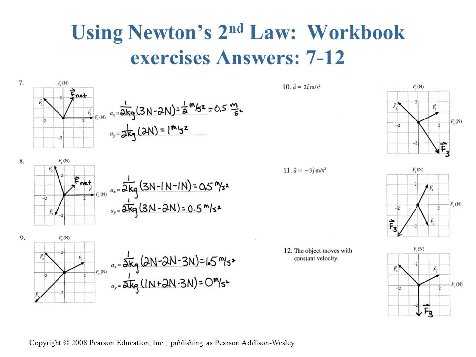 Using Newton's 2nd Law: Workbook exercises Answers: 7-12