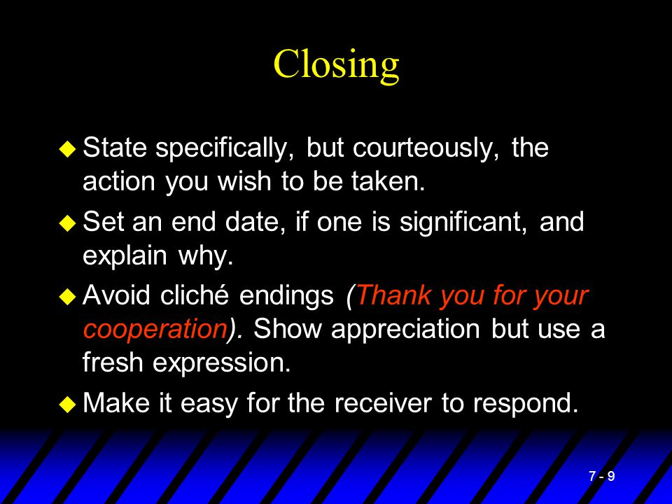 Closing State specifically, but courteously, the action you wish to be taken. Set an end date, if one is significant, and explain why.