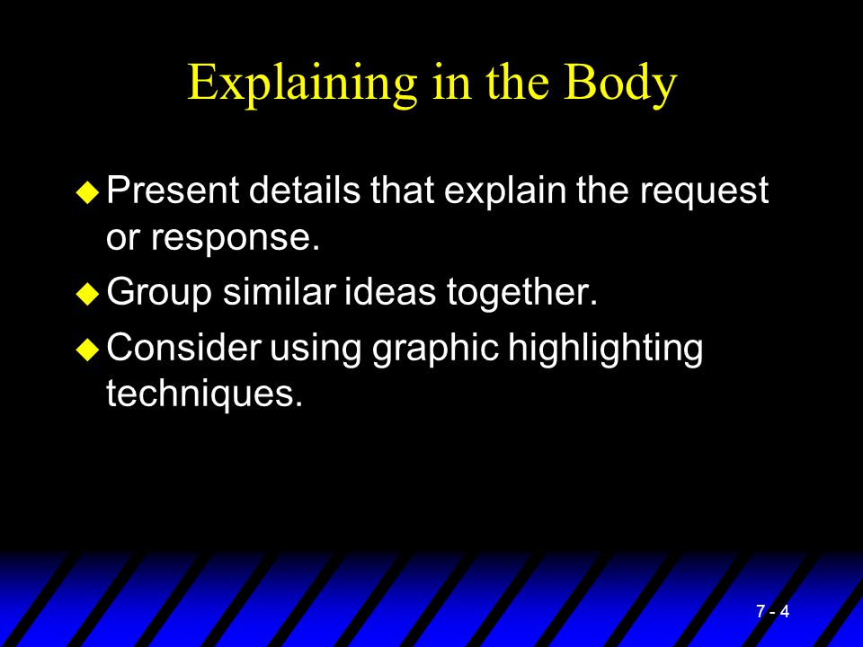 Explaining in the Body Present details that explain the request or response. Group similar ideas together.