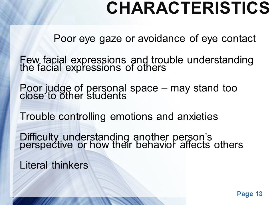 Characteristics Poor eye gaze or avoidance of eye contact