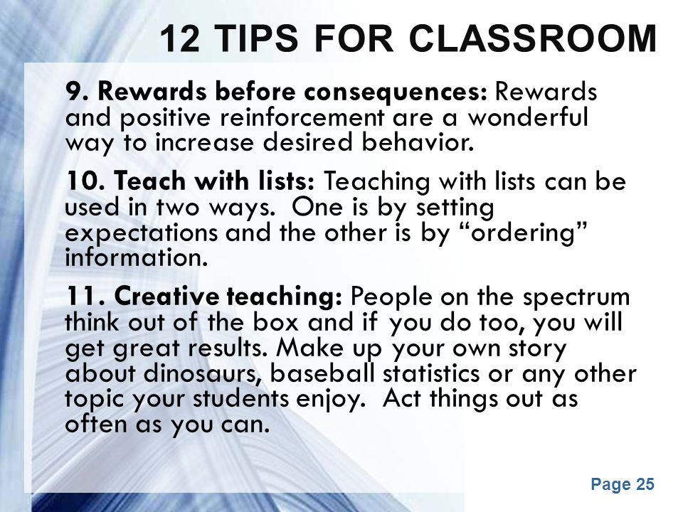 12 tips for classroom 9. Rewards before consequences: Rewards and positive reinforcement are a wonderful way to increase desired behavior.