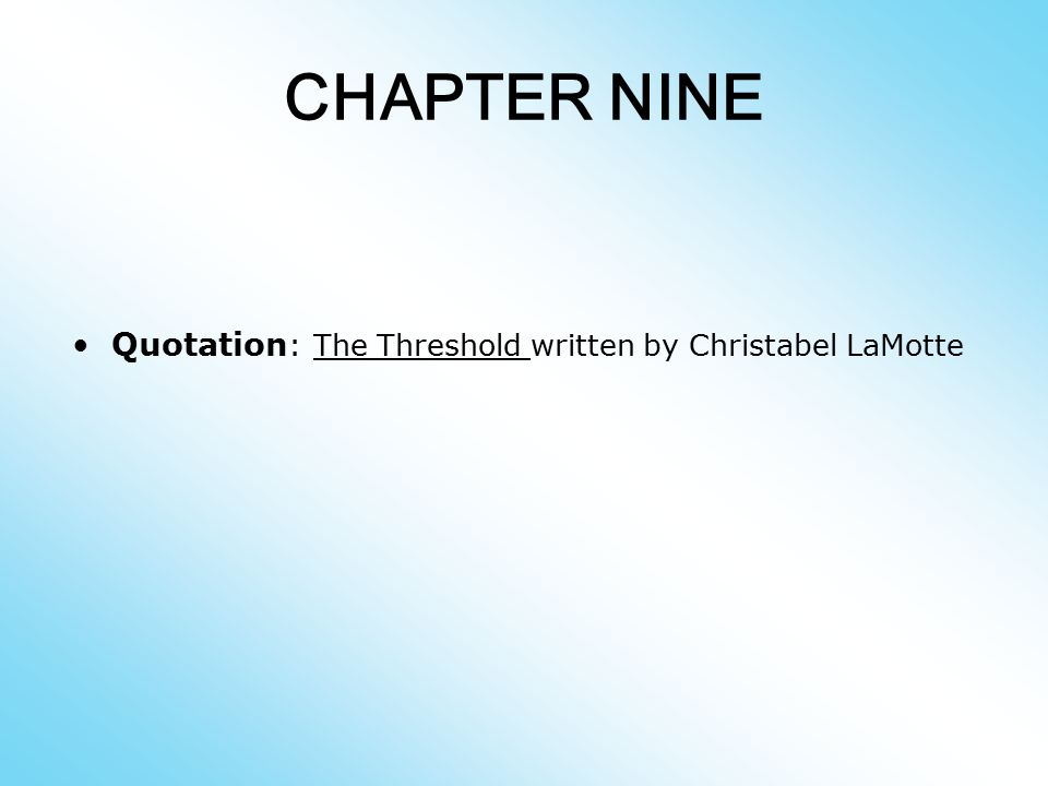 CHAPTER NINE Quotation: The Threshold written by Christabel LaMotte