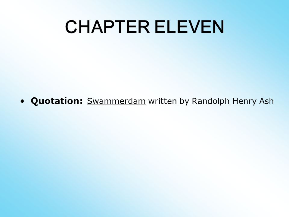 CHAPTER ELEVEN Quotation: Swammerdam written by Randolph Henry Ash