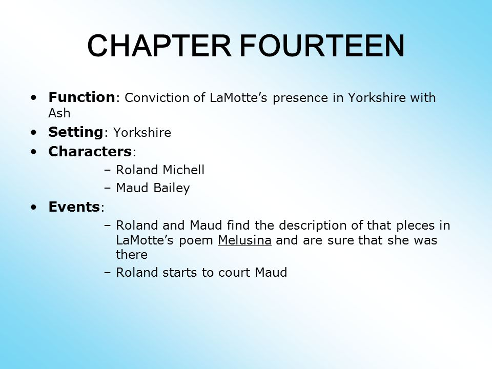 CHAPTER FOURTEEN Function: Conviction of LaMotte's presence in Yorkshire with Ash. Setting: Yorkshire.