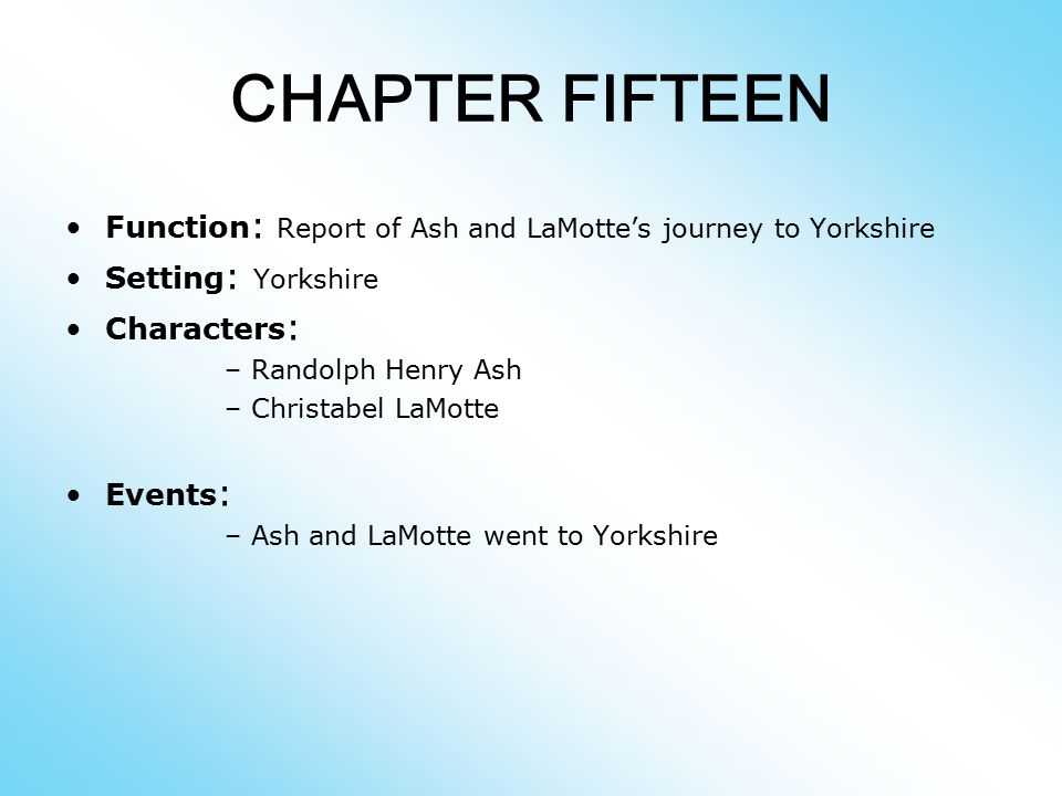 CHAPTER FIFTEEN Function: Report of Ash and LaMotte's journey to Yorkshire. Setting: Yorkshire. Characters: