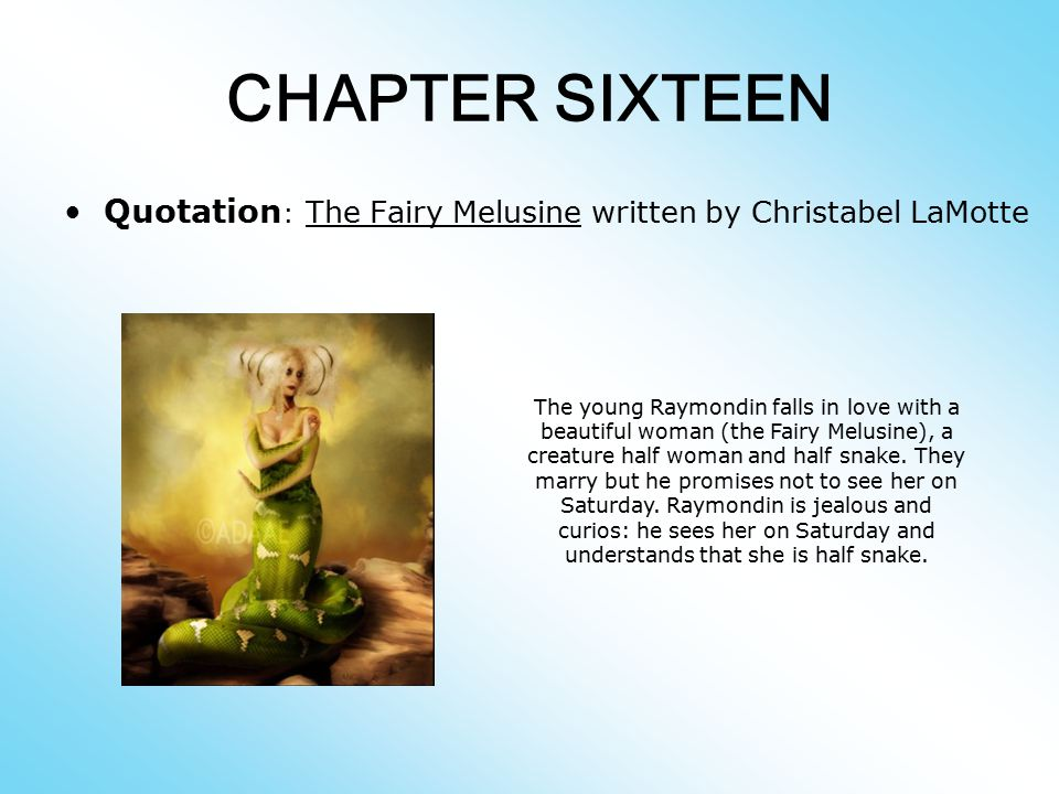 CHAPTER SIXTEEN Quotation: The Fairy Melusine written by Christabel LaMotte.